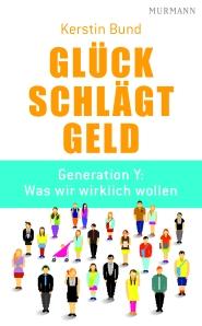 Kerstin Bund: Glück schlägt Geld. Erschienen im Murmann Verlag