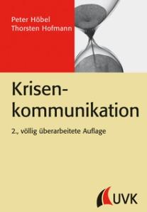 Krisenkommunikation Peter Höbel, Thorsten Hofmann. 2. völlig überarbeitete Auflage 2013. UVK Verlagsgesellschaft, 256 Seiten, 24,99 Euro