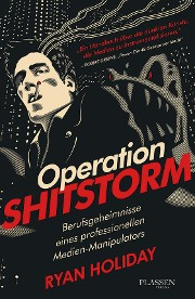 Operation Shitstorm von Ryan Holiday